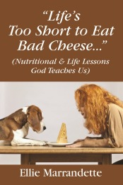 """Life's Too Short to Eat Bad Cheese . . . "" (Nutritional and Life Lessons God Teaches Us)"